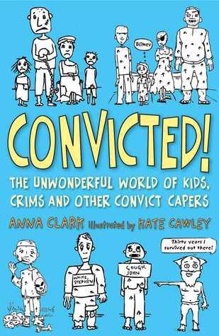 Convicted!: The Unwonderful World of Kids, Crims and Other Convict Capers