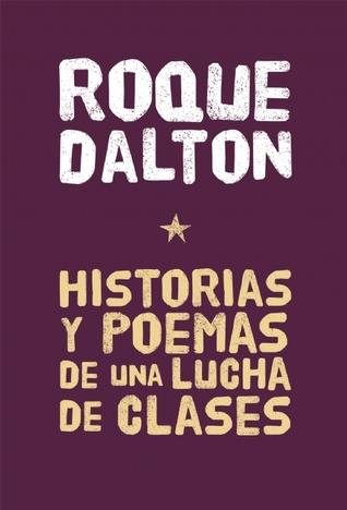 Historias y Poemas de una lucha de clases por Roque Dalton