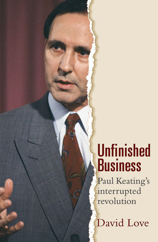 unfinished-business-paul-keating-s-interrupted-revolution