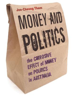 Money and Politics: The Corrosive Effect of Money on Politics in Australia
