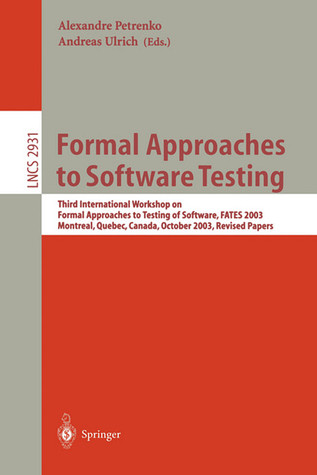 Formal Approaches To Software Testing: Third International Workshop On Formal Approaches To Testing Of Software, Fates 2003, Montreal, Quebec, Canada ... 6th, 2003 (Lecture Notes In Computer Science)