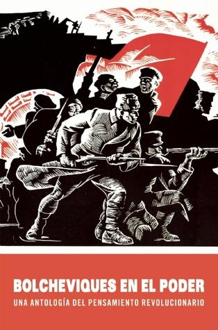 Bolcheviques en el poder: Una antología del pensamiento revolucionario