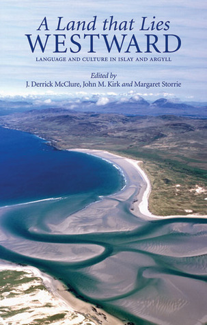 A Land That Lies Westward: Language and Culture in Islay and Argyll