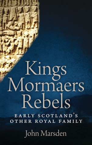 Kings, Mormaers, Rebels: Early Scotland's Other Royal Family