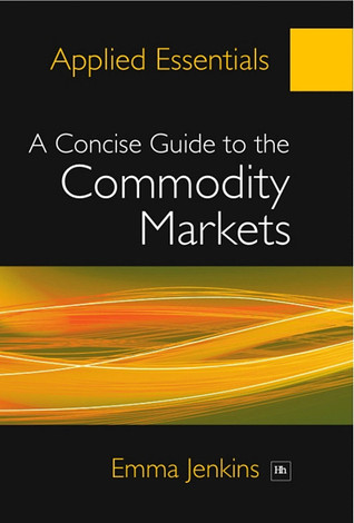 Applied Essentials - A Concise Guide to the Commodity Markets