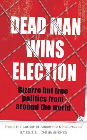 Dead Man Wins Election: Bizarre But True Politics from Around the World