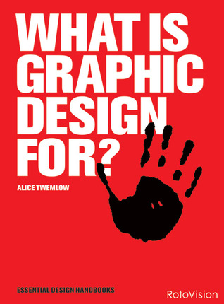 What is Graphic Design For? by Alice Twemlow