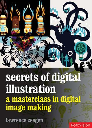 Secrets of Digital Illustration: a master class in commercial image-making por Lawrence Zeegen DJVU FB2 EPUB