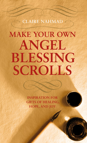 Make Your Own Angel Blessing Scrolls: Inspiration for Gifts of Healing, Hope, and Joy