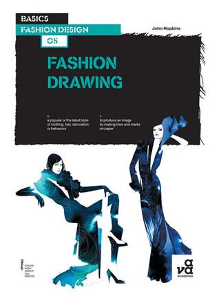 Basics Fashion Design 05: Fashion Drawing