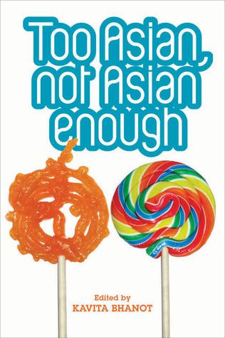 Too Asian, Not Asian Enough by Kavita Bhanot