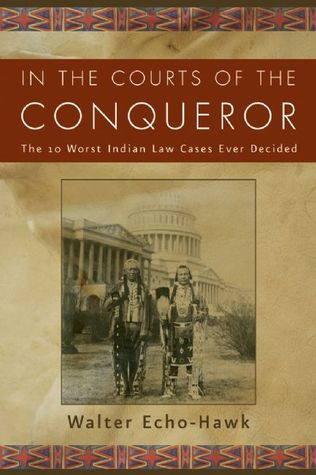 In the Courts of the Conqueror by Walter Echo-Hawk