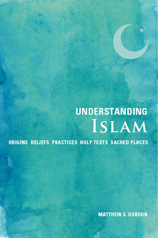 Download Understanding Islam: Origins*Beliefs*Practices*Holy Texts*Sacred Places Epub