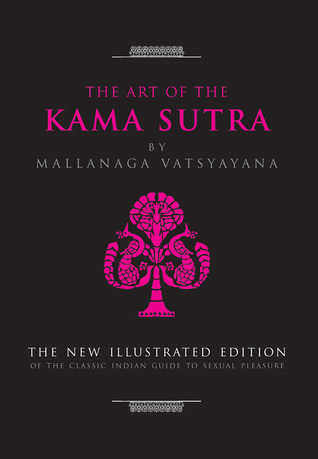 The Art of the Kama Sutra: The New Illustrated Edition of the Classic Indian Guide to Sexual Pleasure
