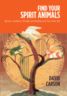 Find Your Spirit Animals: Nurture, Guidance, Strength and Healing from Your Inner Self