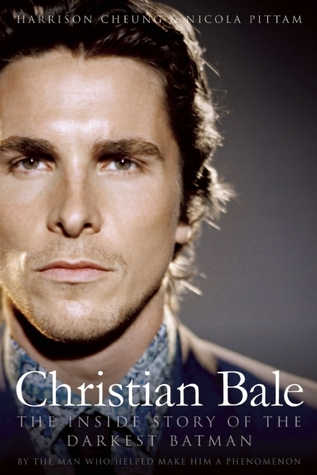 Christian Bale: The Inside Story of the Darkest Batman por Harrison Cheung, Nicola Pittam
