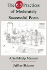 The 6.5 Practices of Moderately Successful Poets by Jeffrey Skinner