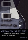 Million Dollar Les Paul: In search of the most valuable guitar in the world