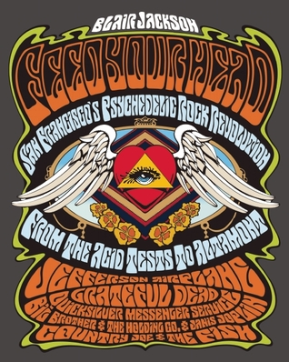 Feed your head: san francisco's psychedelic rock revolution: from the acid tests to altamont par Blair Jackson