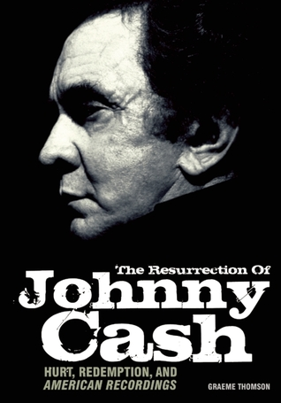 The Resurrection Of Johnny Cash Hurt Redemption And American