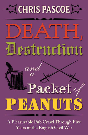 Death, Destruction and a Packet of Peanuts: A Rollicking Pub Crawl Through Four Years of the English Civil War