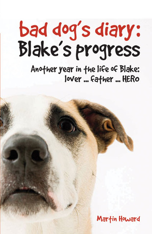bad-dog-s-diary-blake-s-progress-another-year-in-the-life-of-blake-lover-father-hero