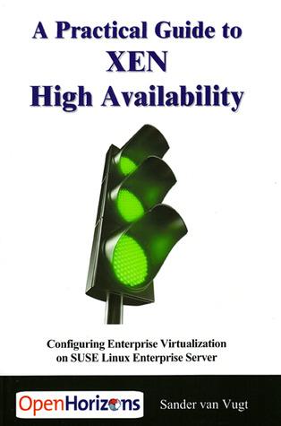 Practical Guide to XEN High Availability: Configuring Enterprise Virtualization on SUSE Linux Enterprise Server