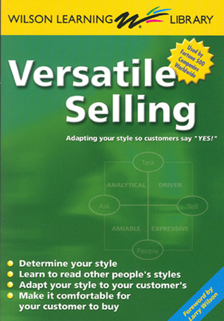 "Versatile Selling: Adapting Your Style so Customers Say ""Yes!"""