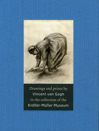 Drawings and Prints by Vincent van Gogh: In the Collection of the Kröller-Müller Museum