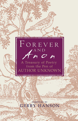 Forever and Anon: A Treasury of Poetry and Prose from the Pen of Author Unknown