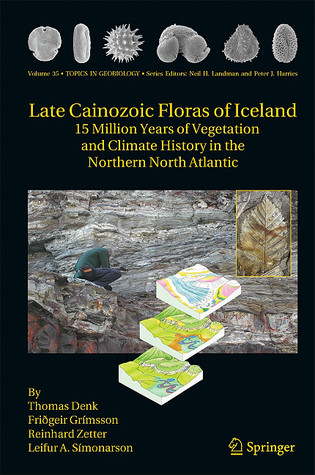 Late Cainozoic Floras Of Iceland: 15 Million Years Of Vegetation And Climate History In The Northern North Atlantic (Topics In Geobiology)