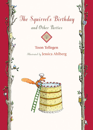 The Squirrel S Birthday And Other Parties By Toon Tellegen