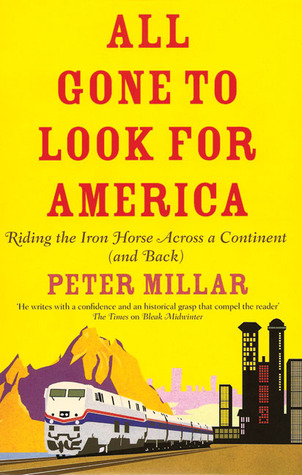 all-gone-to-look-for-america-riding-the-iron-horse-across-a-continent-and-back