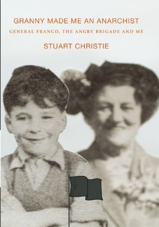 Granny Made Me an Anarchist by Stuart Christie
