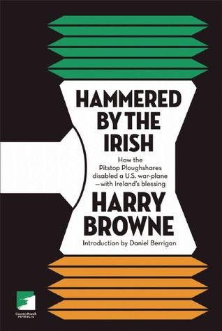 Hammered by the Irish: How the Pitstop Ploughshares Disabled a U.S. War Plane-With Irelands Blessing