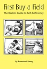 First Buy a Field: The Realist's Guide to Self-Sufficiency