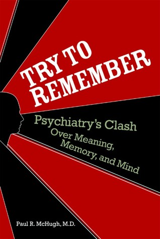 Try to Remember: Psychiatry's Clash over Meaning, Memory, and Mind