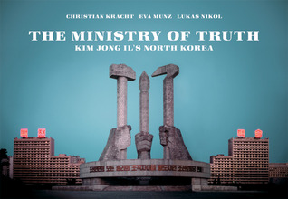 The Ministry of Truth: Kim Jong-Il's North Korea