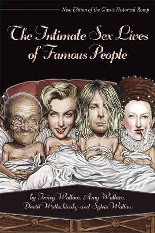 The Intimate Sex Lives Of Famous People by Irving Wallace