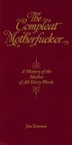 The Compleat Motherfucker: A History of the Mother of All Dirty Words