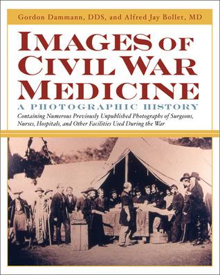 Images of Civil War Medicine by Gordon E. Dammann