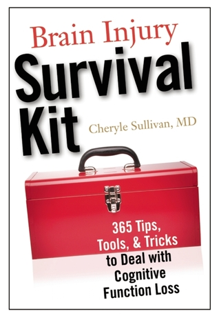 Brain Injury Survival Kit: 365 Tips, Tools and Tricks to Deal with Cognitive Function Loss