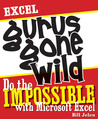 Excel Gurus Gone Wild: Do the IMPOSSIBLE with Microsoft Excel