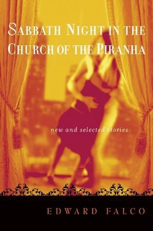 Sabbath Night in the Church of the Piranha by Edward Falco