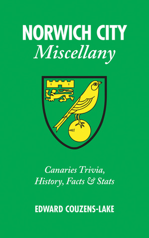 Norwich City Miscellany: Canaries Trivia, History, Facts Stats