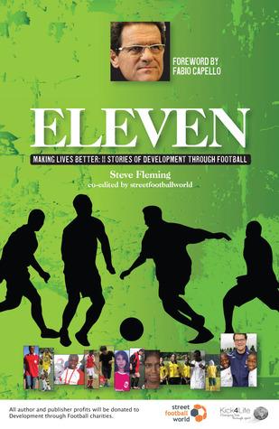 Eleven: Making Lives Better: 11 Stories of Development Through Football