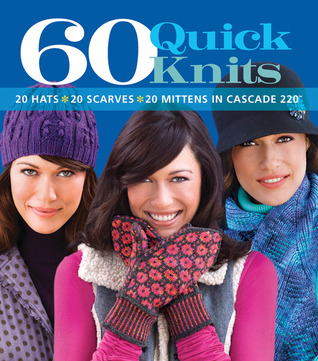 60 Quick Knits: 20 Hats*20 Scarves*20 Mittens in Cascade 220™