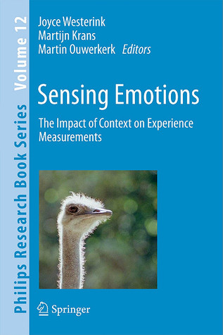 Sensing Emotions In Context: The Impact Of Context On Behavioral And Physiological Experience Measurements (Philips Research Book Series)