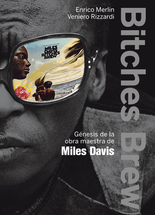 Bitches Brew: Génesis de la obra maestra de Miles Davis