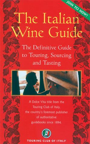 The Italian Wine Guide: The Definitive Guide to Touring, Sourcing, and Tasting
